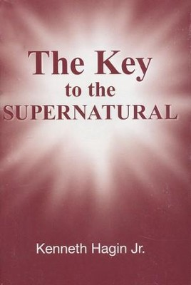 The Key to the Supernatural  -     By: Kenneth W. Hagin