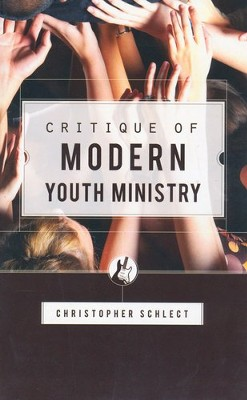 Critique of Modern Youth Ministry  -     By: Christopher Schlect
