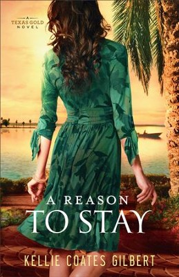 A Reason to Stay (Texas Gold Collection): A Texas Gold Novel - eBook  -     By: Kellie Coates Gilbert