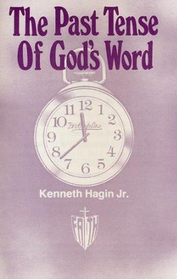 The Past Tense of God's Word  -     By: Kenneth W. Hagin