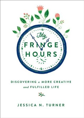 My Fringe Hours: Discovering a More Creative and Fulfilled Life - eBook  -     By: Jessica N. Turner