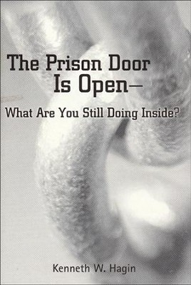 The Prison Door is Open-What Are You Still Doing Inside?  -     By: Kenneth W. Hagin