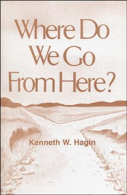 Where Do We Go From Here?  -     By: Kenneth W. Hagin