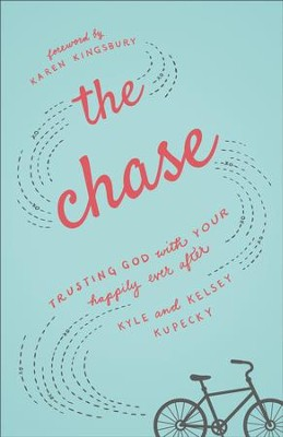 The Chase: Trusting God with Your Happily Ever After - eBook  -     By: Kyle Kupecky, Kelsey Kupecky