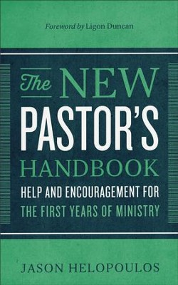 The New Pastor's Handbook: Help and Encouragement for the First Years of Ministry - eBook  -     By: Jason Helopoulos