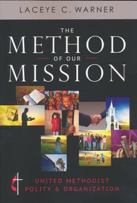 The Method of Our Mission: United Methodist Polity and Organization  -     By: Laceye C. Warner