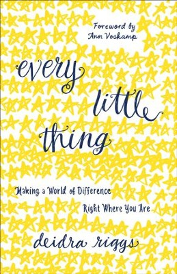 Every Little Thing: Making a World of Difference Right Where You Are - eBook  -     By: Deidra Riggs