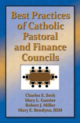 Best Practices in Catholic Pastoral and Finance Councils  -     By: Charles Zech