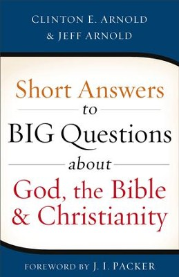 Short Answers to Big Questions about God, the Bible, and Christianity - eBook  -     By: Clinton E. Arnold, Jeff Arnold
