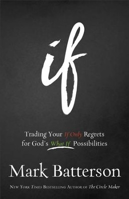If: Trading Your If Only Regrets for God's What If Possibilities - eBook  -     By: Mark Batterson