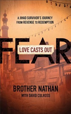 Love Casts Out Fear: A Jihad Survivor's Journey from Revenge to Redemption - eBook  -     By: Brother Nathan, David Culross