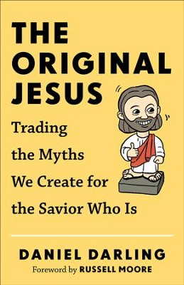 The Original Jesus: Trading the Myths We Create for the Savior Who Is - eBook  -     By: Daniel Darling