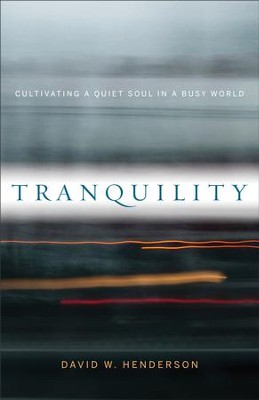 Tranquility: Cultivating a Quiet Soul in a Busy World - eBook  -     By: David W. Henderson