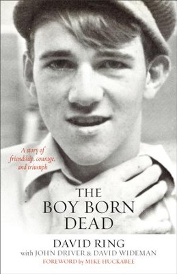 The Boy Born Dead: A Story of Friendship, Courage, and Triumph - eBook  -     By: David Ring, John Driver, David Wideman