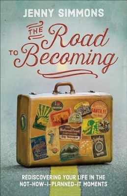 The Road to Becoming: Rediscovering Your Life in the Not-How-I-Planned-It Moments - eBook  -     By: Jenny Simmons