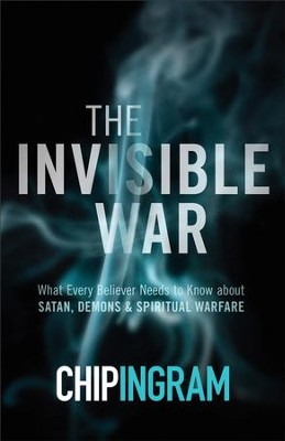 The Invisible War: What Every Believer Needs to Know about Satan, Demons, and Spiritual Warfare / Revised - eBook  -     By: Chip Ingram