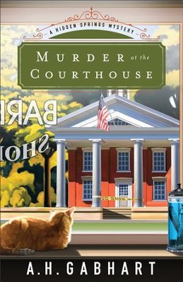 Murder at the Courthouse (The Hidden Springs Mysteries Book #1): A Hidden Springs Mystery - eBook  -     By: A.H. Gabhart