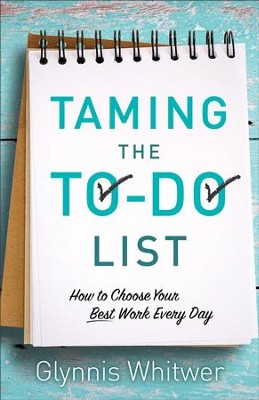 Taming the To-Do List: How to Choose Your Best Work Every Day - eBook  -     By: Glynnis Whitwer