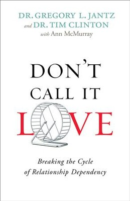 Don't Call It Love: Breaking the Cycle of Relationship Dependency - eBook  -     By: Dr. Gregory L. Jantz, Dr. Tim Clinton, Ann McMurray