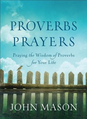 Proverbs Prayers: Praying the Wisdom of Proverbs for Your Life - eBook  -     By: John Mason