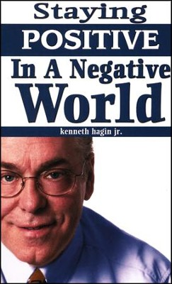 Staying Positive in a Negative World  -     By: Kenneth Hagin
