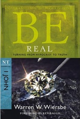 Be Real (1 John)  -     By: Warren W. Wiersbe