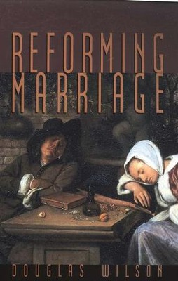 Reforming Marriage: Gospel Living for Couples   -     By: Douglas Wilson