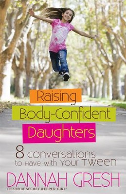 Raising Body-Confident Daughters: 8 Conversations to Have with Your Tween - eBook  -     By: Dannah Gresh
