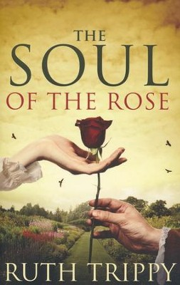 The Soul of the Rose  -     By: Ruth Trippy