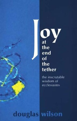 Joy at the End of the Tether   -     By: Douglas Wilson