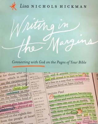Writing in the Margins: Connecting with God on the Pages of Your Bible  -     By: Lisa Nichols Hickman