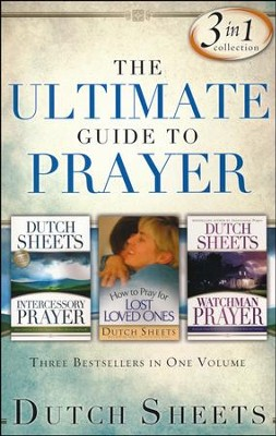 The Ultimate Guide to Prayer: Three Bestsellers in One Volume  -     By: Dutch Sheets