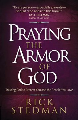Praying the Armor of God: Trusting God to Protect You and the People You Love - eBook  -     By: Rick Stedman