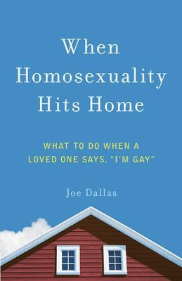 When Homosexuality Hits Home: What to Do When a Loved One Says, I'm Gay - eBook  -     By: Joe Dallas