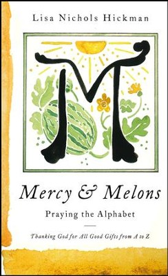 Mercy & Melons: Praying the Alphabet  -     By: Lisa Nichols Hickman