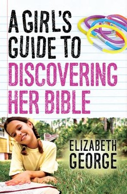 Girl's Guide to Discovering Her Bible, A - eBook  -     By: Elizabeth George
