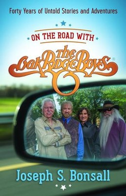 On the Road with The Oak Ridge Boys: Forty Years of Untold Stories and Adventures - eBook  -     By: Joseph S. Bonsall