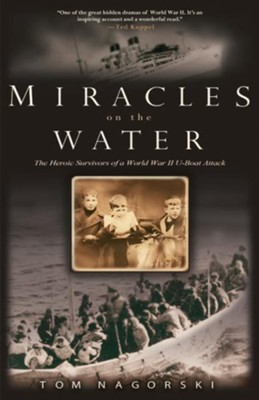 Miracles on the Water: The Heroic Survivors of a World War II U-Boat Attack - eBook  -     By: Tom Nagorski