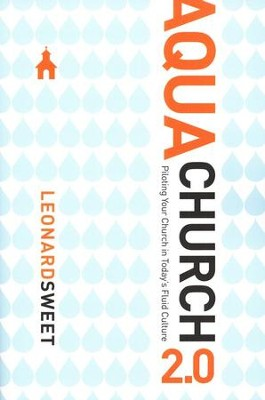 AquaChurch 2.0: Piloting Your Church in Today's Fluid Culture  -     By: Leonard Sweet