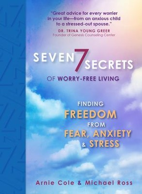 Seven Secrets of Worry-Free Living: Finding Freedom from Fear, Anxiety & Stress - eBook  -     By: Michael Ross, Arnie Cole