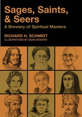 Sages, Saints, and Seers: A Breviary of Spiritual Masters - eBook  -     By: Richard H. Schmidt     Illustrated By: Dean Mosher