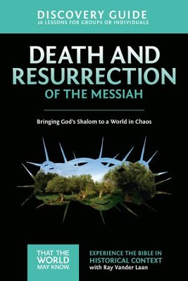 Death and Resurrection of the Messiah Discovery Guide: Bringing God's Shalom to a World in Chaos - eBook  -     By: Ray Vander Laan, Stephen Sorenson, Amanda Sorenson