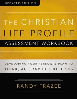 The Christian Life Profile Assessment Workbook Updated Edition: Developing Your Personal Plan to Think, Act, and Be Like Jesus / New edition - eBook  -     By: Randy Frazee