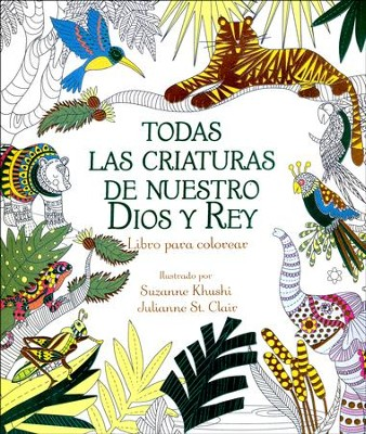 Todas las Criaturas de Nuestro Dios y Rey, Libro para Colorear   (All Creatures of Our God and King Adult Coloring Book)  -
