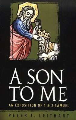 A Son to Me: An Exposition of 1 & 2 Samuel   -     By: Peter J. Leithart