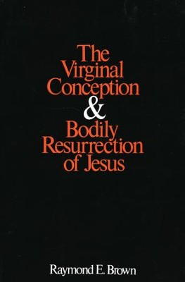 The Virginal Conception and Bodily Resurrection of Jesus  -     By: Raymond Brown