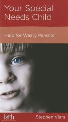 Your Special Needs Child: Help for Weary Parents  -     By: Stephen Viars