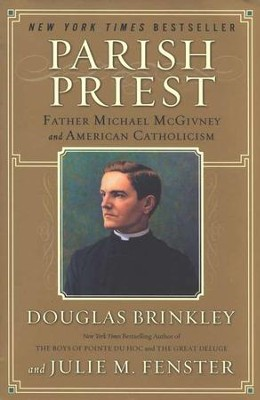 Parish Priest: Father Michael McGivney and American Catholicism  -     By: Douglas Brinkley