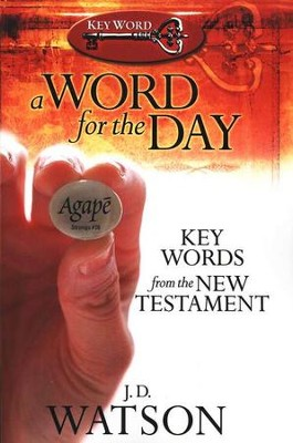 A Word for the Day: Key Words from the New Testament  -     By: J. D. Watson