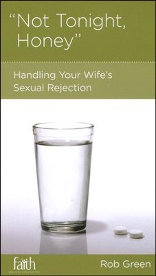 Not Tonight Honey: Handling Your Wife's Sexual Rejection  -     By: Rob Green